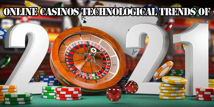 Online Casinos Technological Trends of 2021
